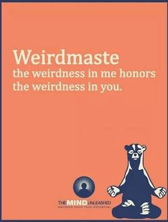 #Weirdmaste~ hahaha, well, guess this is me ^^ weirdmaste, the weirdness in me honors the weirdness in you ~