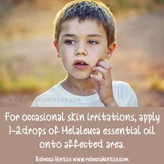 For occasional skin irritations, apply 1-2 drops of Melaleuca essential oil onto affected area.