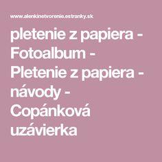pletenie z papiera - Fotoalbum - Pletenie z papiera - návody - Copánková uzávierka