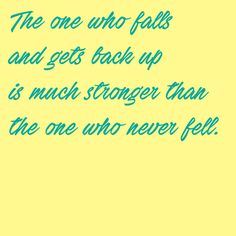 Inspirational Quotes- The one who falls and gets back up is much stronger than the one who never fell.