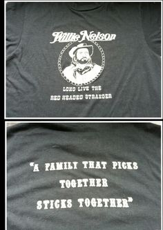 "Vintage Willie Nelson shirt.  Long live the red headed stranger.  ""A Family That Sticks Together Picks Together"