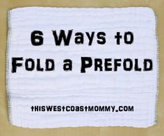 6 Ways to Fold a Prefold Diaper | This West Coast Mommy - In this #clothdiaper #tutorial, I show you 6 different ways to fold a prefold diaper, with pictures.