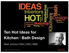 This presentation identifies Ten HOT Design Ideas for Kitchen and Bathrooms in the home. Mark Johnson FAIA, also a CKD (Certified Kitchen Designer), presents these ideas at the 2012 Southeast Builder's Conference (SEBC) in Orlando. Mark Johnson, Mark Roberts, Faia, Design Inspiration, Design Ideas, Bath Design, Kitchen And Bath, New Trends, Case Study