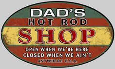 Dad's Hot Rod Shop Oval Sign. More signs for Dad! www.garageart.com