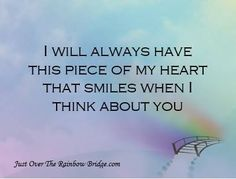 I will always have this piece of my heart that smiles when I think about you.