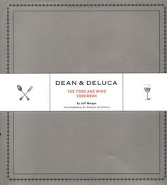 Dean & DeLuca: The Food and Wine Cookbook by Jeff Morgan