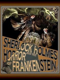 Sherlock Holmes and the Horror of Frankenstein - Luke Kuhns