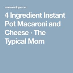 4 Ingredient Instant Pot Macaroni and Cheese · The Typical Mom
