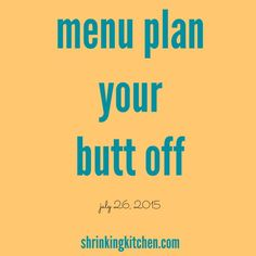 Eat right this week with minimal planning - we've done it for you! Enjoy this week's free Menu Plan Your Butt Off, complete with a printable grocery list!