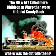 The US government murderered 25 children in Waco (Bill Clinton presidency). For those who are too young to  remember, people watching it on television in other states were calling 911 in Waco because no one was stopping what was going on.