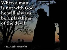"""""""When a man is not with God, he will always be a plaything of the devil."""" - St. Justin Popovich"""