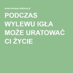 PODCZAS WYLEWU IGŁA MOŻE URATOWAĆ CI ŻYCIE Natural Medicine, Food Design, Good To Know, Health And Beauty, Natural Remedies, Life Hacks, Health Fitness, Medical, Diet