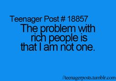 its funny when rich people dont think theyre rich.