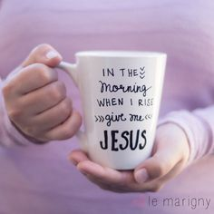 In The Morning When I Rise Give Me Jesus, Ceramic Coffee Mug, Hand Painted, Scripture, Bible Verse, Christian Art