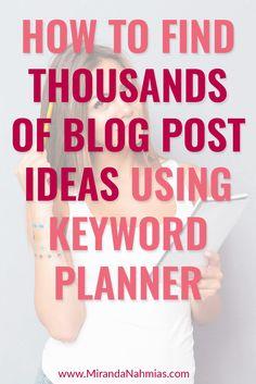 How to Find Thousands of Blog Post Ideas Using Keyword Planner // Miranda Nahmias