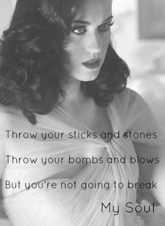 "Part Of Me by Katy Perry. Lyrics: ""Throw your sticks and stones. Throw your bombs and blows. But you're not going to break my soul.""♫ #Music #Songs #Quotes"