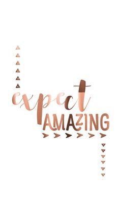 Expect amazing...
