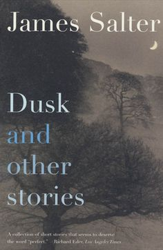 """PreviousNext 1 OF 30 Dusk and Other Stories (James Salter) Share on Facebook Tweet """"Women fall in love when they get to know you. Men are just the opposite. When they finally know you they're ready to leave."""""""