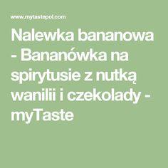Nalewka bananowa - Bananówka na spirytusie z nutką wanilii i czekolady - myTaste