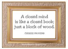 """""""A closed mind is like a closed book; just a block of wood. Lyrics To Live By, Quotes To Live By, Wise Quotes, Inspirational Quotes, Chinese Proverbs, Dream Library, Graphic Quotes, Good Thoughts, Music Lyrics"""