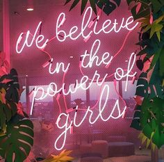 We believe in the power of girls