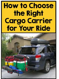 Choosing the Right Cargo Carrier Car Roof Storage, Camping Storage, Bike Trailer, Trailer Hitch, Hitch Rack, Minivan Camping, Cargo Rack, Car Carrier, Rv Trailers