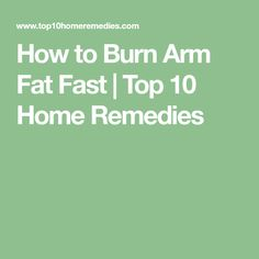How to Burn Arm Fat Fast | Top 10 Home Remedies