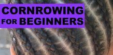 Cornrowing for Beginners