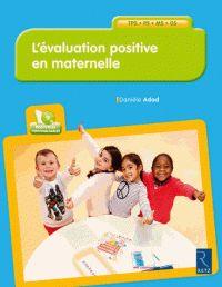 Danièle Adad - L'évaluation positive en maternelle - TPS, PS, MS, GS. 1 Cédérom  https://hip.univ-orleans.fr/ipac20/ipac.jsp?session=14932CL52U047.1992&profile=scd&source=~!la_source&view=subscriptionsummary&uri=full=3100001~!615270~!0&ri=22&aspect=subtab48&menu=search&ipp=25&spp=20&staffonly=&term=l%27%C3%A9valuation+positive+en+maternelle&index=.GK&uindex=&aspect=subtab48&menu=search&ri=22