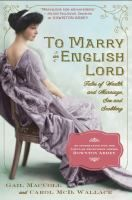 To Marry an English Lord - Tales of Weath & Marriage, Sex & Snobbery, by Gail MacColl & Carol McD. Wallace -- Julian Fellowes was inspired to create Cora Crowley after reading this social history I Love Books, Good Books, Books To Read, My Books, Reading Lists, Book Lists, Downton Abbey Characters, Julian Fellowes, Lord
