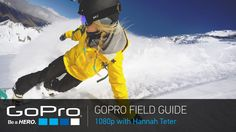 Athlete: Hannah Teter Vertical: Snowboarding Topics: HERO4 Black, 1080P Video Modes, Fields of View (FOV) In the first episode of the HERO4 GoPro Field Guide...