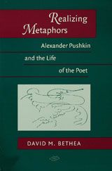 Realizing metaphors : Alexander Pushkin and the life of the poet - by David M. Bethea : University of Wisconsin Press, 1998. ACLS ebook