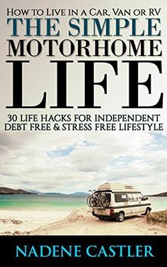 How to Live in a Car, Van or RV & Feel Fully. 30 Life Hacks For Independent & Stress Free Lifestyle: (rv travel books, how to live in a car, how to live ... true, rv camping secrets, rv camping tips,), http://www.amazon.com/dp/B00W0GWVEK/ref=cm_sw_r_pi_awdm_5wOhwb0MQRXWB