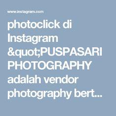 """photoclick di Instagram """"PUSPASARI PHOTOGRAPHY adalah vendor photography bertempat di makassar.. Liat galeri kami…"""""""