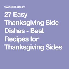 27 Easy Thanksgiving Side Dishes - Best Recipes for Thanksgiving Sides