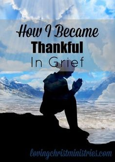Learning to be thankful in the midst of grief allows you to move forward into a joyful and productive life again. While it took a long time for me, I learned how and know you can, too.