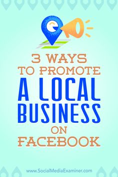 3 Ways to Promote a Local Business on Facebook by Julia Bramble on Social Media Examiner. via @smexaminer