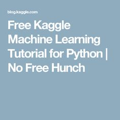Free Kaggle Machine Learning Tutorial for Python   No Free Hunch
