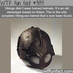 WTF fun fact #3133 ~ Vikings did not wear horned helmets.