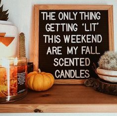 The only thing getting lit this weekend are my fall scented candles, fall quote for letter board