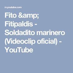 Fito & Fitipaldis - Soldadito marinero (Videoclip oficial) - YouTube