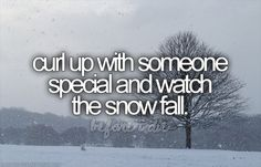 My Bucket List: Curl up with the one I love and watch the snow fall… after we're married. Via PerfectBucketList on Tumblr. ☐ #bucket #list #bucketlist #marriage #spouse #husband #wife