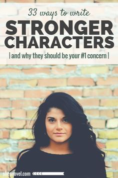 33 Ways to Write Stronger Characters | Definitely agree with the awesome tips and pointers here!