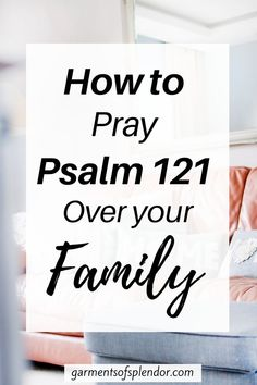 How to Use Psalm 121 to Pray for your Family -