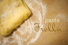 La Pasta Frolla, fondamentalissima base di pasticceria.