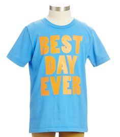 Best Day Ever tee - Jasper says this all the time!
