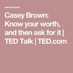 Casey Brown: Know your worth, and then ask for it | TED Talk | TED.com
