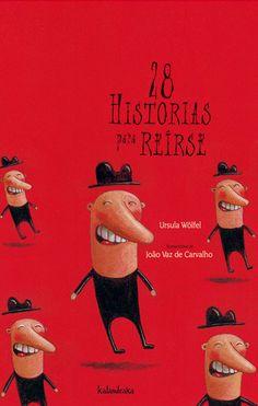 28 historias para reírse, Kalandraka.Ursula Wölfel  João Vaz de Carvalho  Una colección de ocurrencias basadas en el «nonsense» que dibujarán sonrisas y harán brotar carcajadas de júbilo.