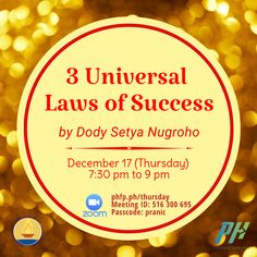 🌈 Open to ALL ⏰ December 17, 2020 Thursday (7:30 pm - 9:00 pm) 🌞 Enrichment Talk on : 3 Universal Laws of Success ❤️ by Dody Setya Nugroho Pranic Healer, Arhatic Yoga Practitioner and Pranic Healing Instructor ✅ Join Zoom Meeting: phfp.ph/thursday Meeting ID: 516 300 695 Passcode: pranic For inquiries: 09178527434 pranichealingphilippines@gmail.com