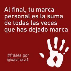 Al final, tu marca personal es la suma de todas las veces que has dejado marca. #frases por Xavi Roca